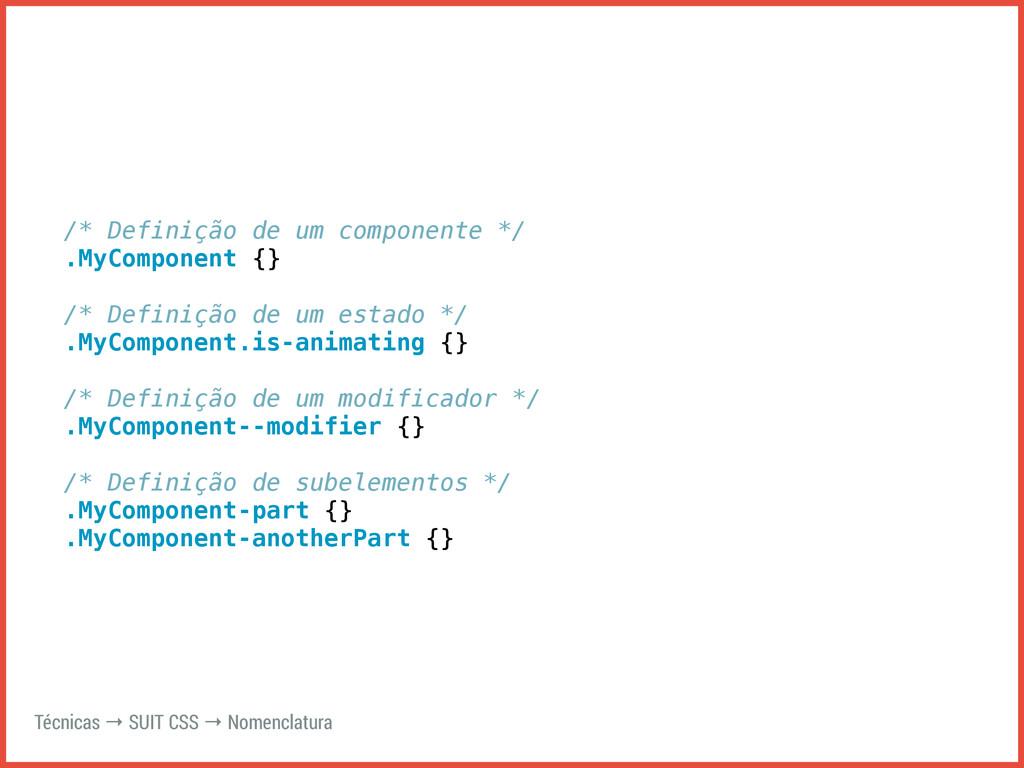 /* Definição de um componente */ .MyComponent {...