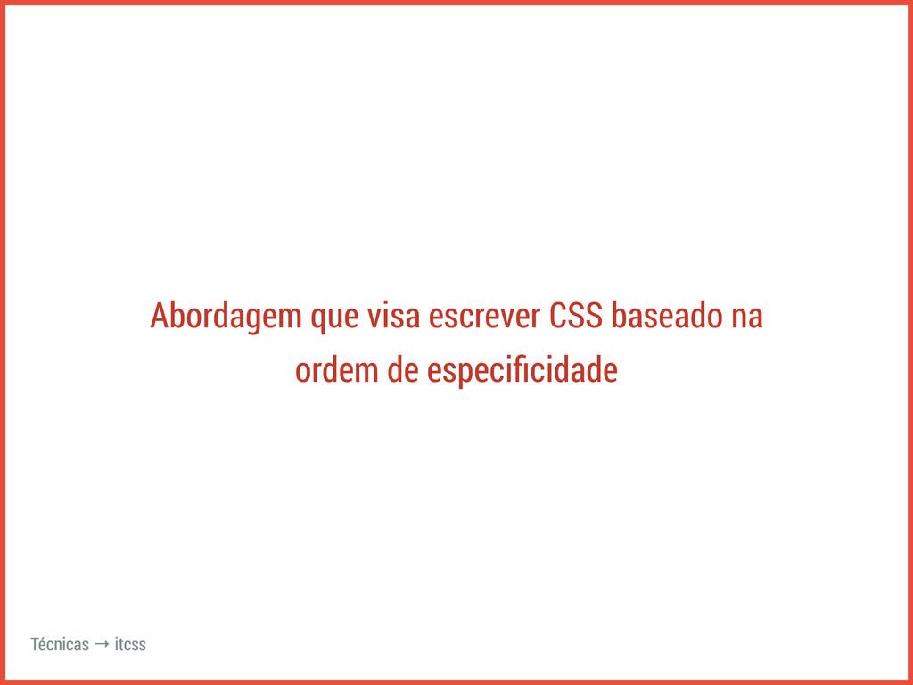 Abordagem que visa escrever CSS baseado na orde...