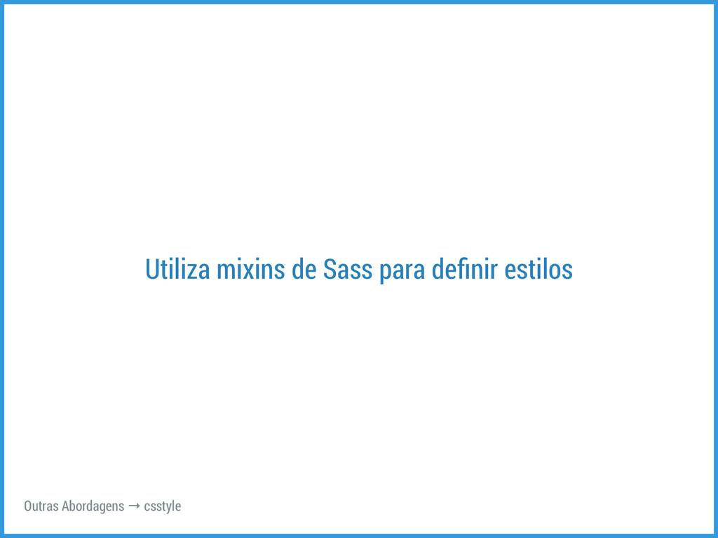 Utiliza mixins de Sass para definir estilos Outr...