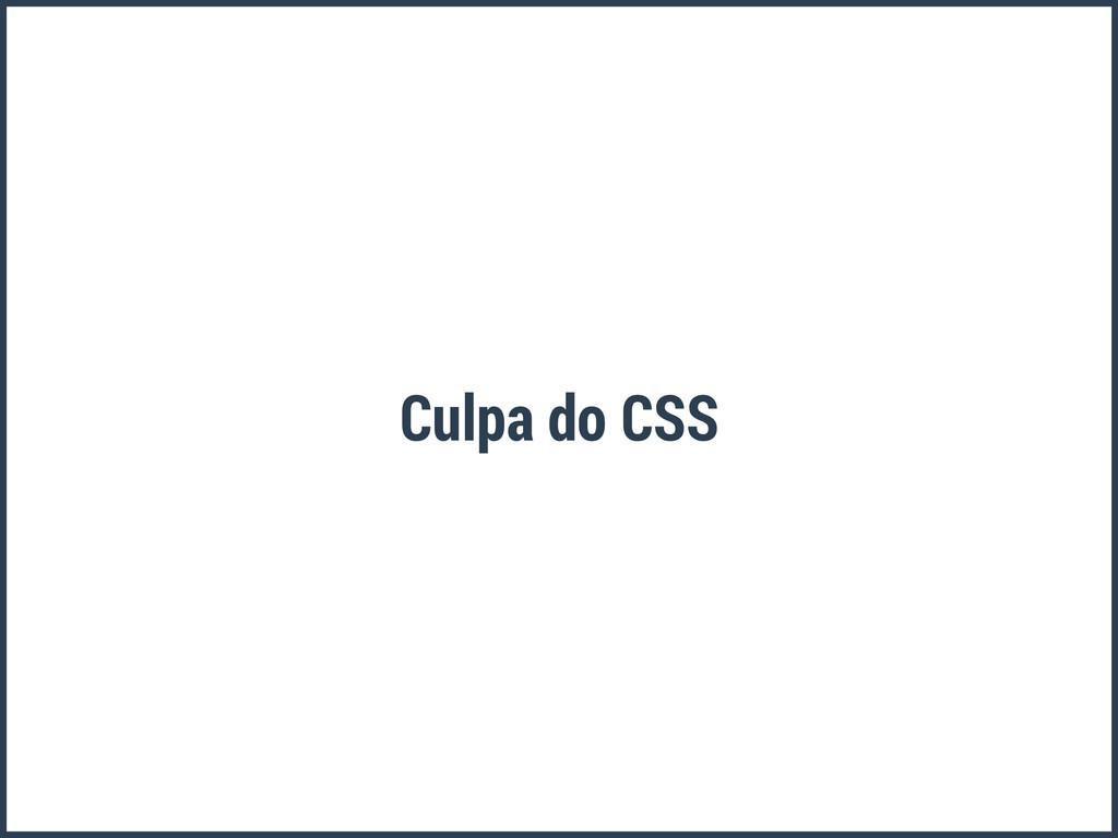 Culpa do CSS