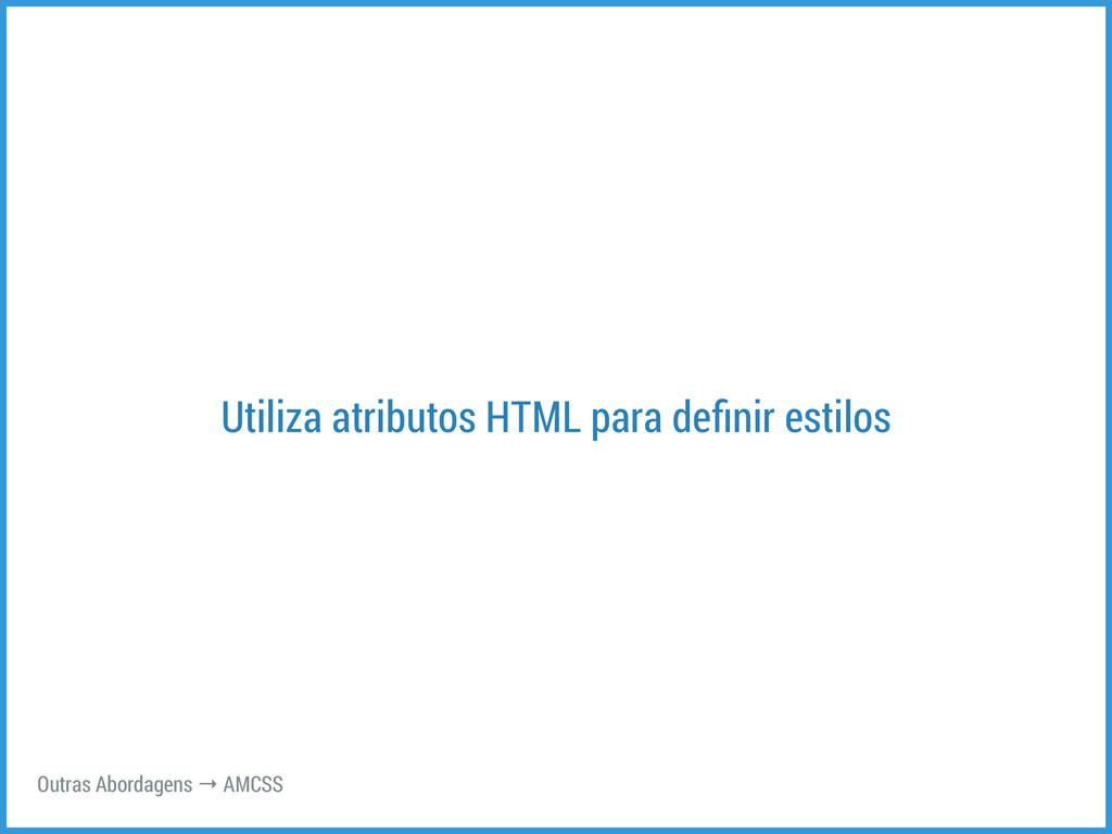 Utiliza atributos HTML para definir estilos Outr...