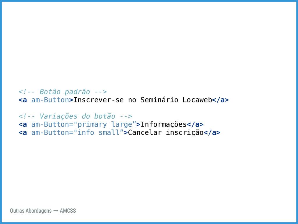 Outras Abordagens → AMCSS <!-- Botão padrão -->...