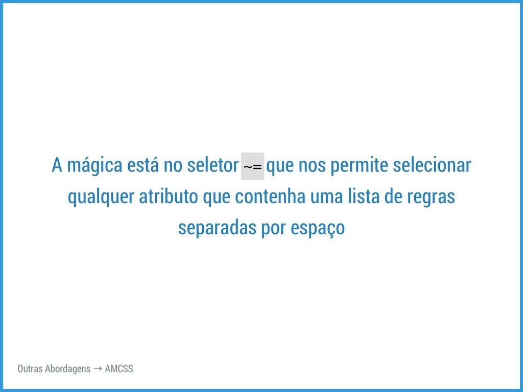 A mágica está no seletor ~= que nos permite sel...