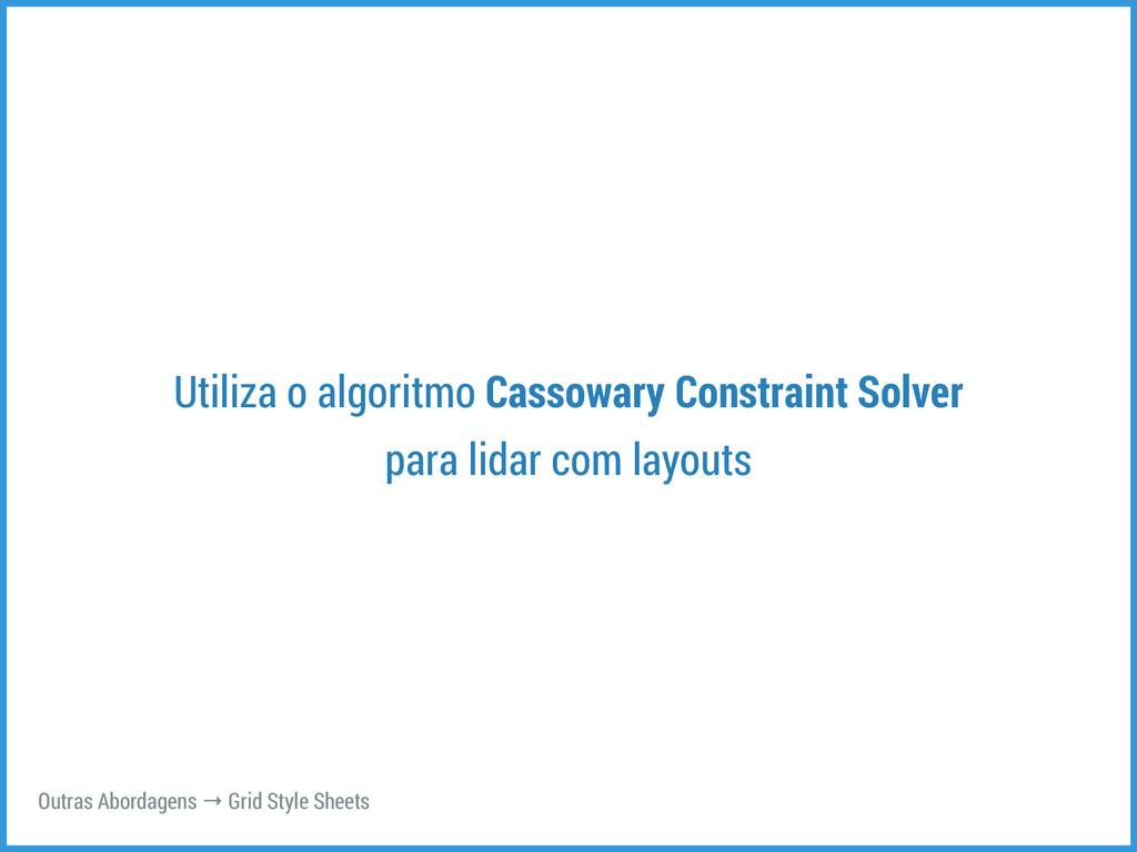 Utiliza o algoritmo Cassowary Constraint Solver...