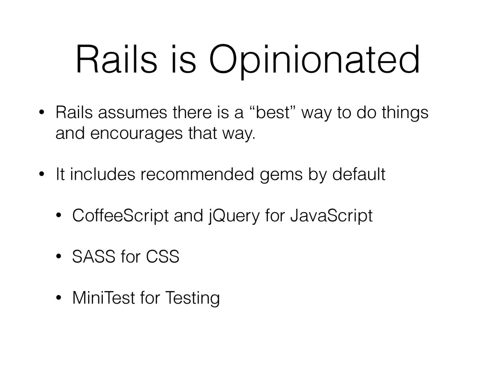 Rails is Opinionated • Rails assumes there is a...