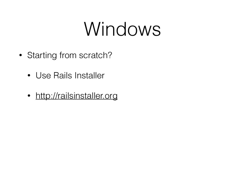 Windows • Starting from scratch? • Use Rails In...