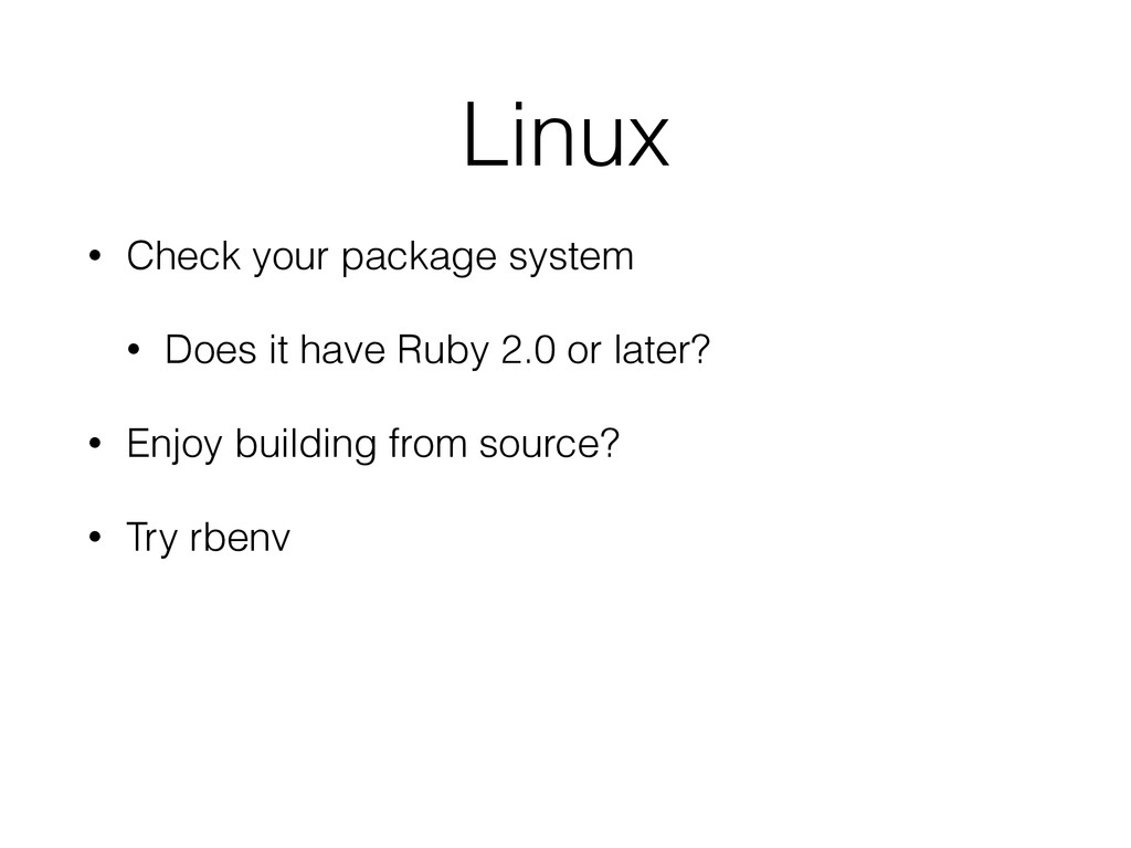 Linux • Check your package system • Does it hav...