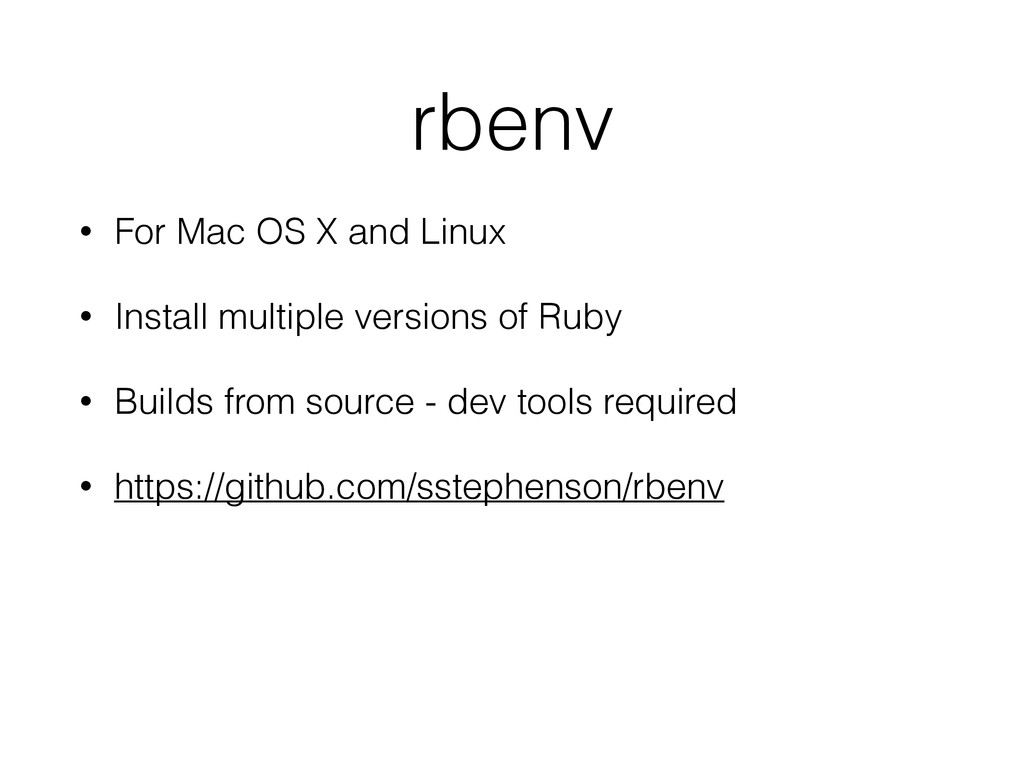 rbenv • For Mac OS X and Linux • Install multip...