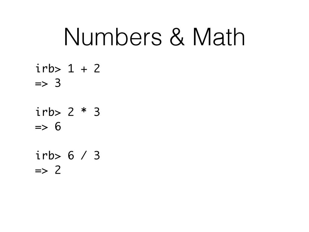 Numbers & Math irb> 1 + 2 => 3 irb> 2 * 3 => 6 ...