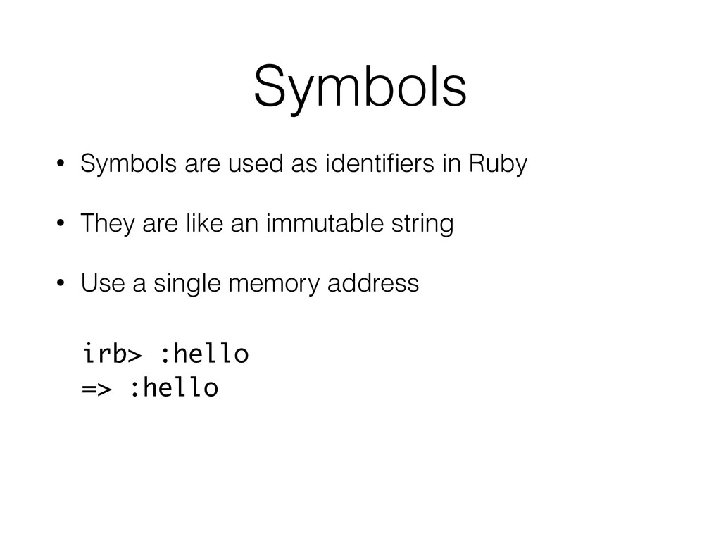 • Symbols are used as identifiers in Ruby • They...