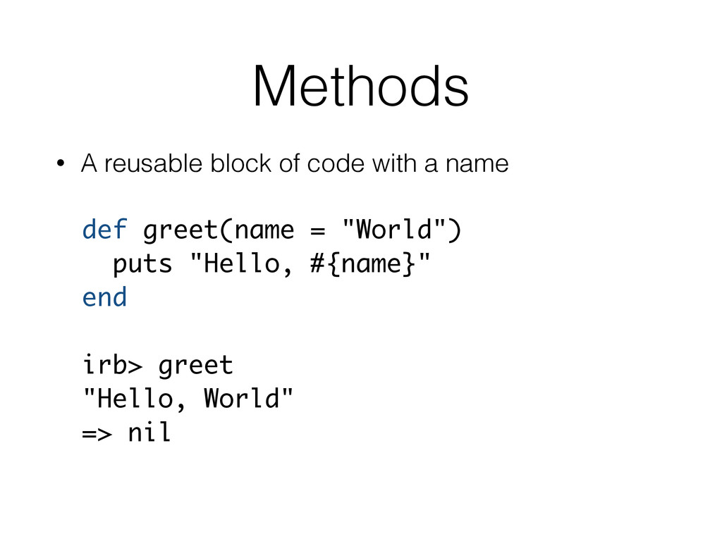 Methods • A reusable block of code with a name ...