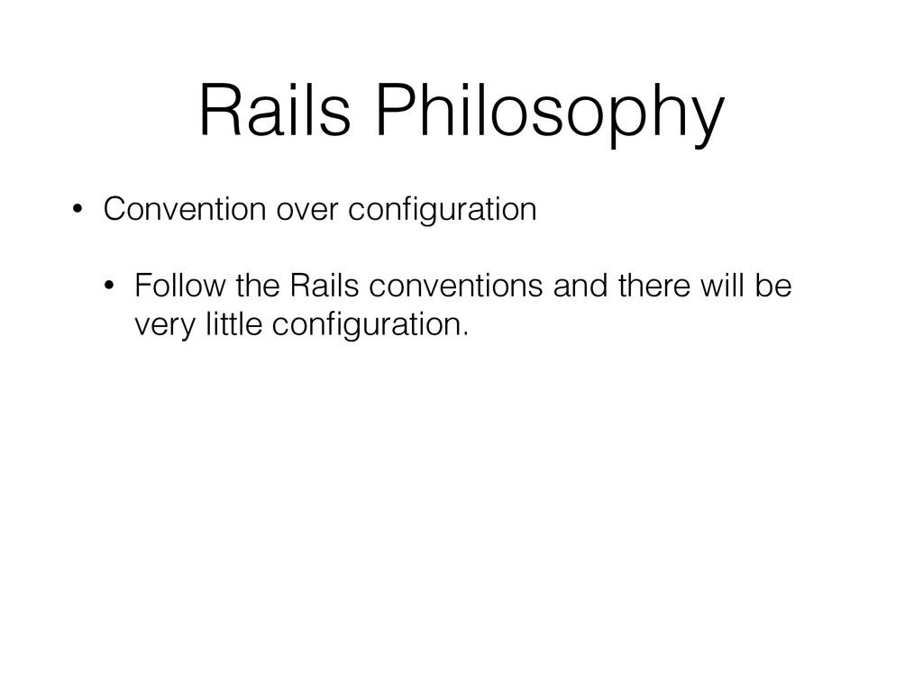 Rails Philosophy • Convention over configuration...