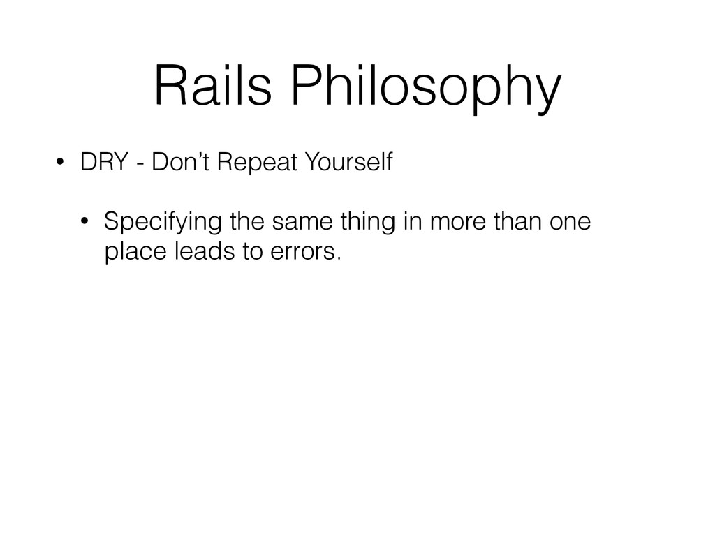 Rails Philosophy • DRY - Don't Repeat Yourself ...
