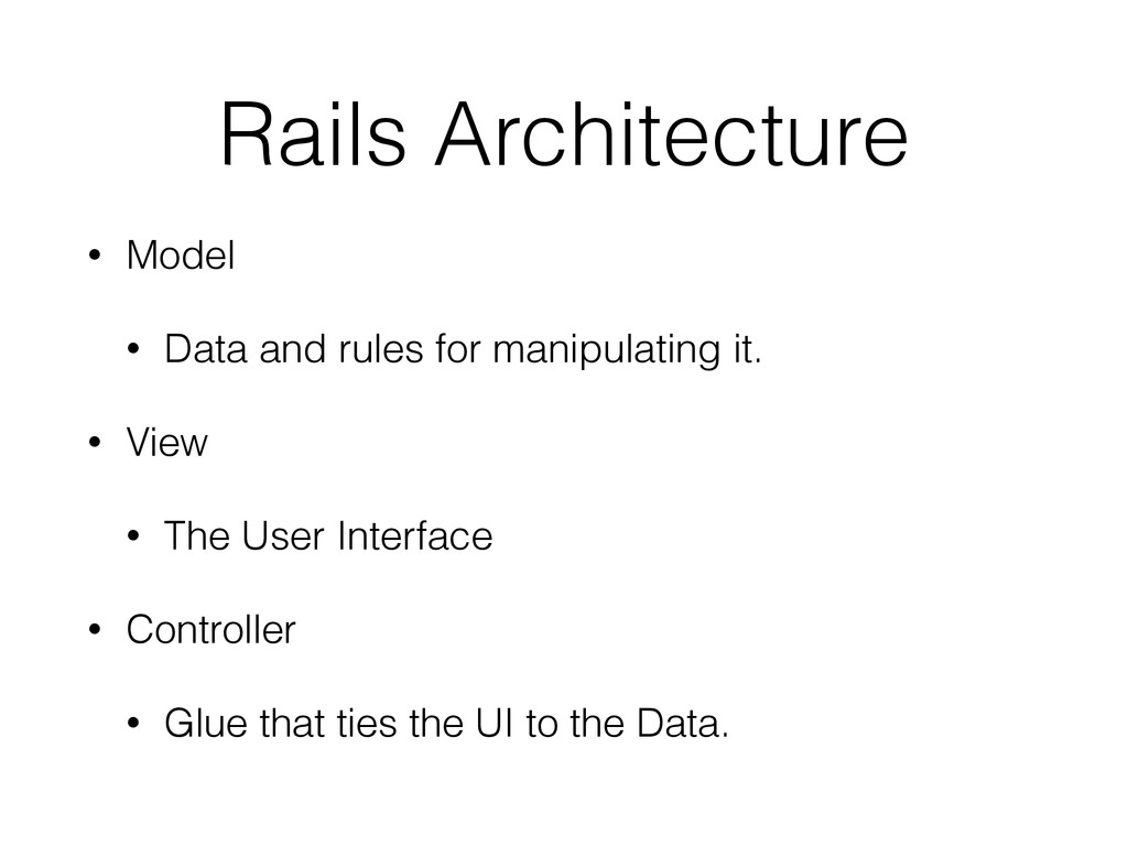 Rails Architecture • Model • Data and rules for...
