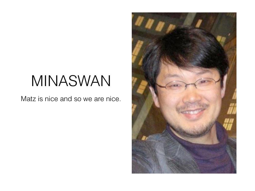 MINASWAN Matz is nice and so we are nice.