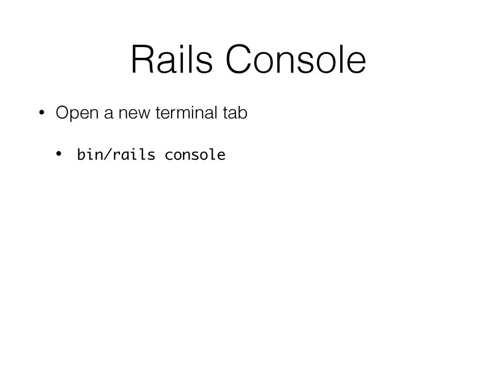 Rails Console • Open a new terminal tab • bin/r...