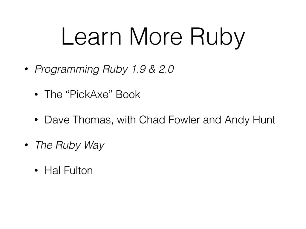 Learn More Ruby • Programming Ruby 1.9 & 2.0 • ...