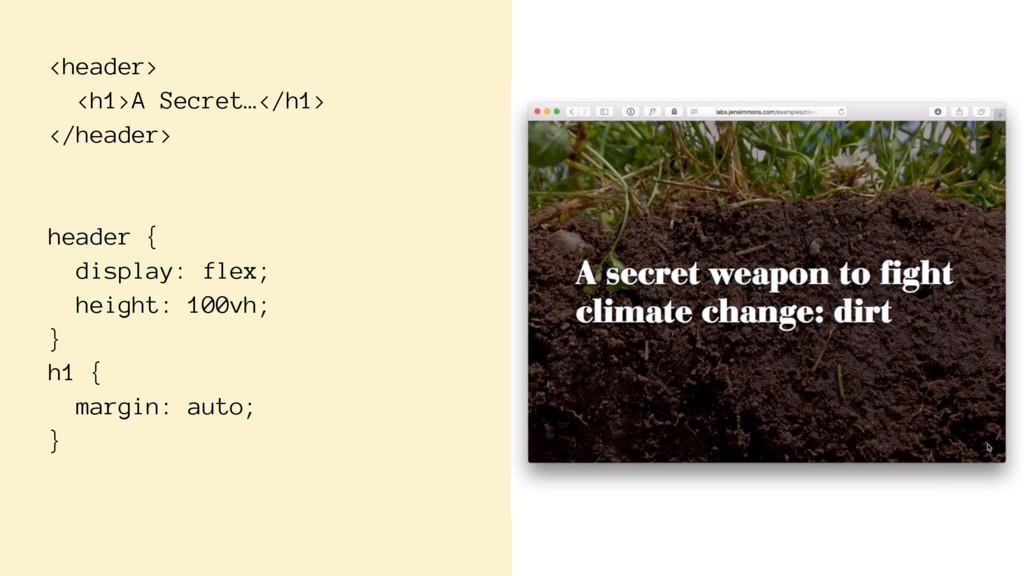 <header> <h1>A Secret…</h1> </header> header { ...