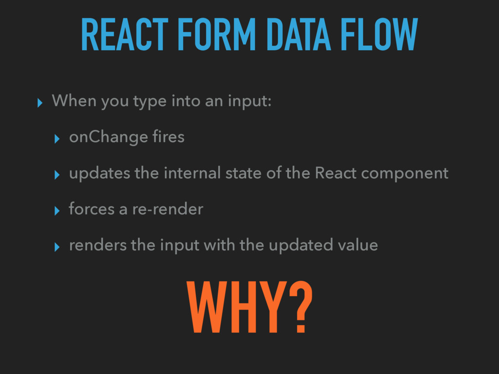 REACT FORM DATA FLOW ▸ When you type into an in...