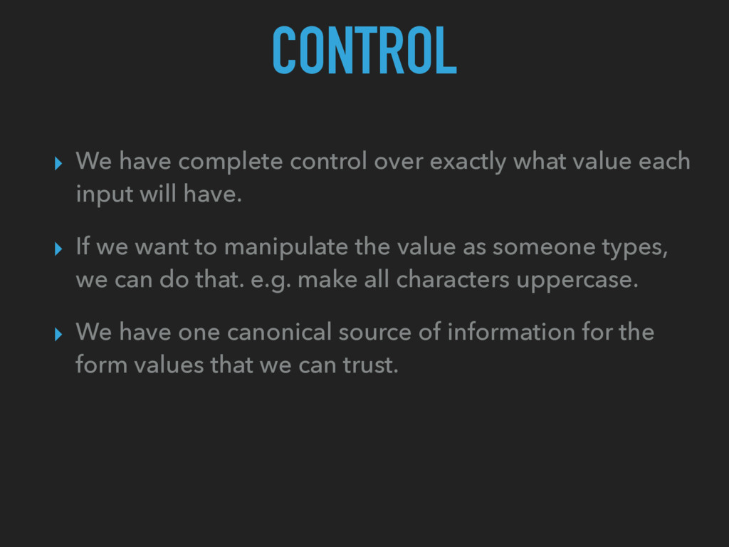 CONTROL ▸ We have complete control over exactly...