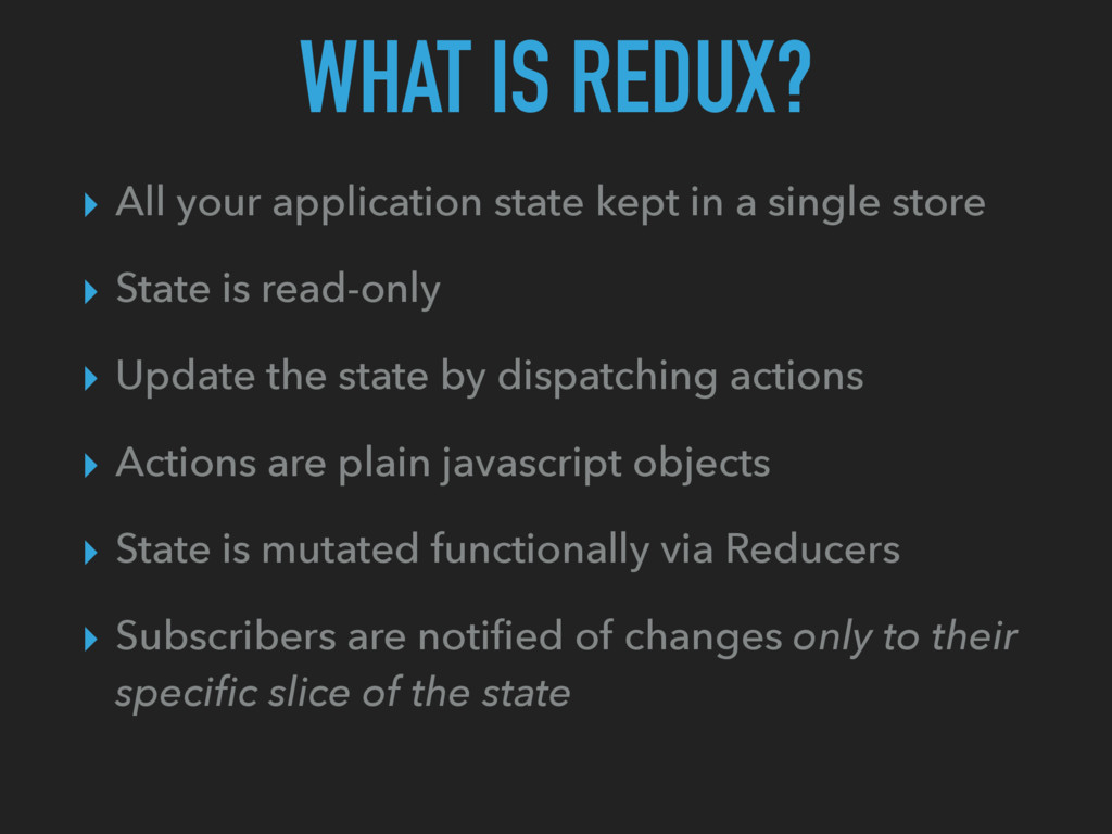 WHAT IS REDUX? ▸ All your application state kep...