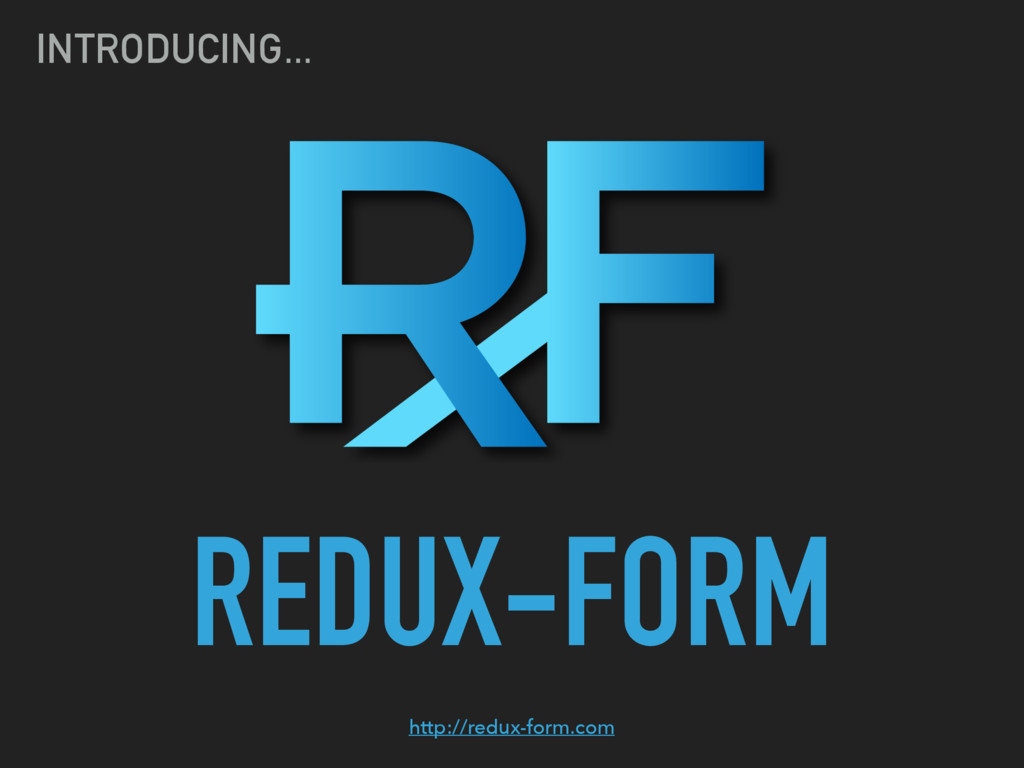 REDUX-FORM INTRODUCING... http://redux-form.com