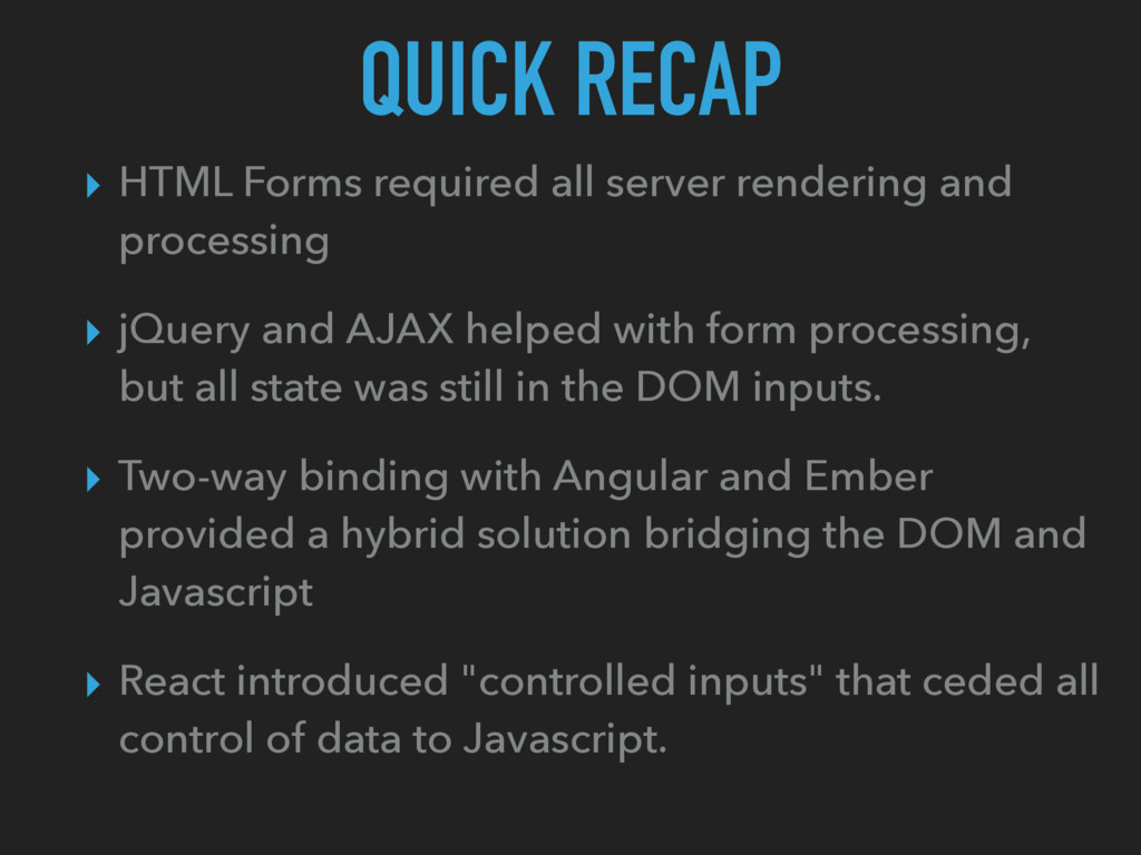 QUICK RECAP ▸ HTML Forms required all server re...