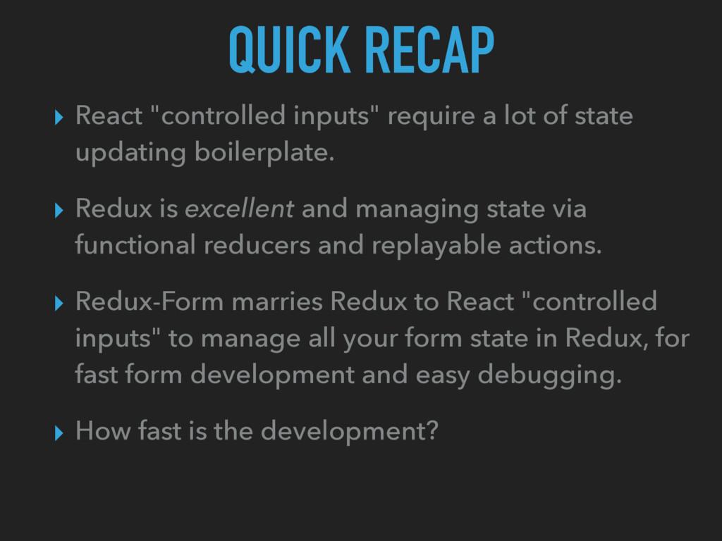 "QUICK RECAP ▸ React ""controlled inputs"" require..."