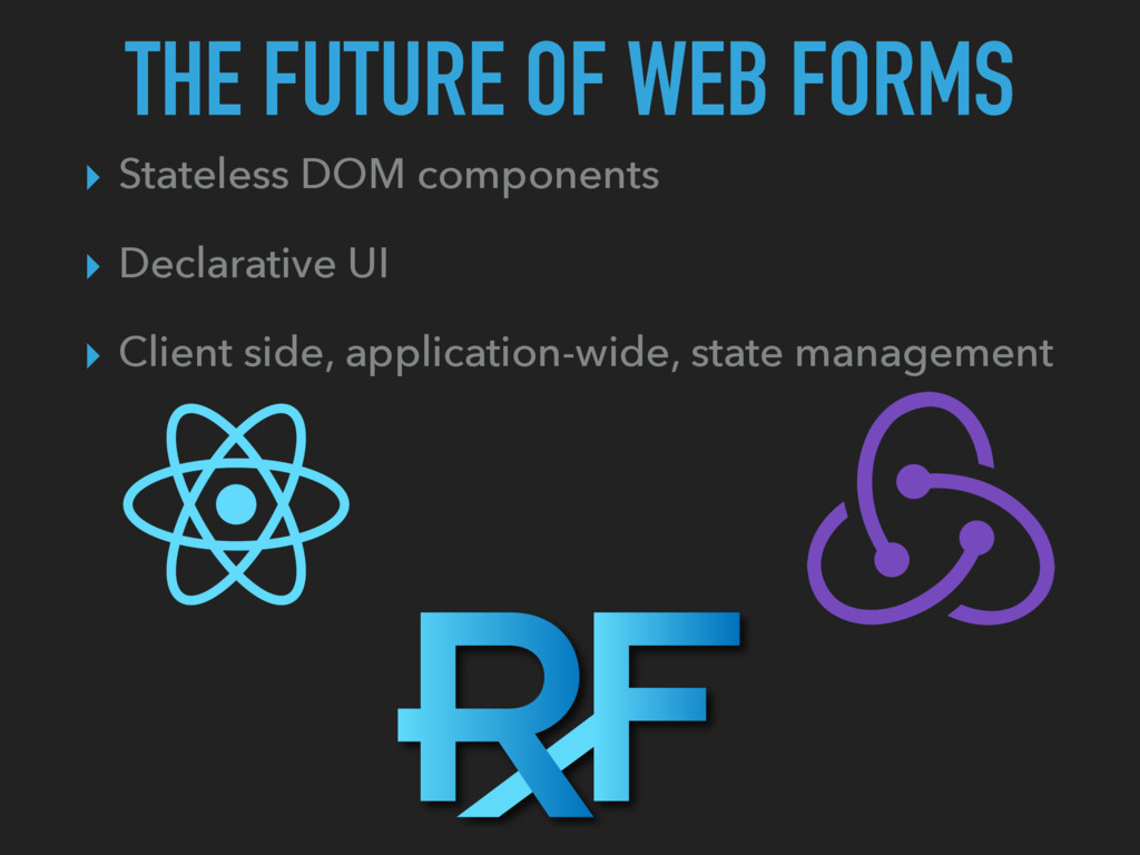 THE FUTURE OF WEB FORMS ▸ Stateless DOM compone...