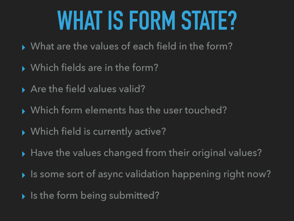 WHAT IS FORM STATE? ▸ What are the values of ea...