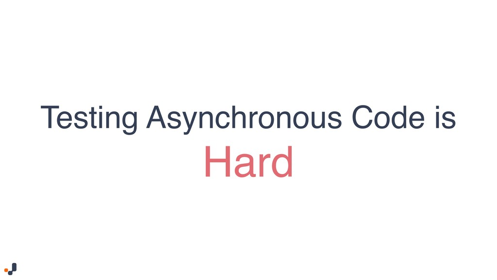 Testing Asynchronous Code is Hard