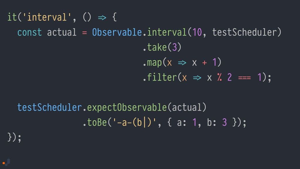 it('interval', () !=> { const actual = Observab...