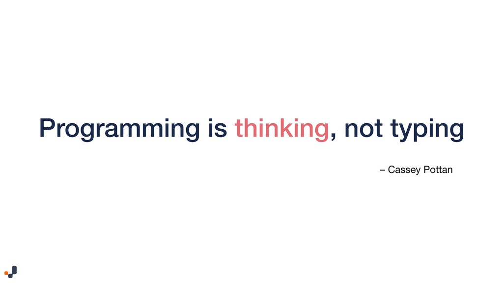 Programming is thinking, not typing – Cassey Po...