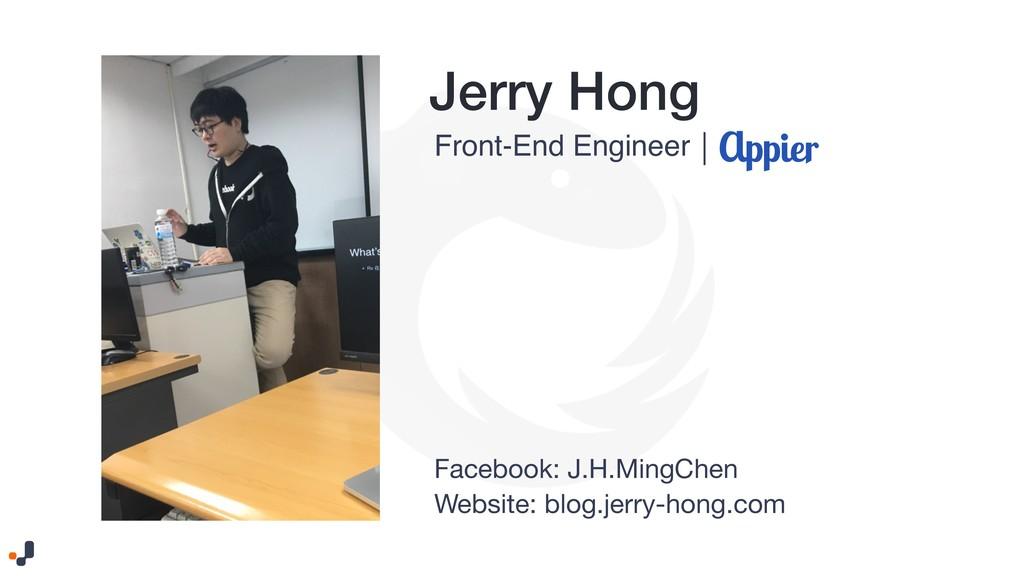 Jerry Hong Front-End Engineer | Website: blog.j...