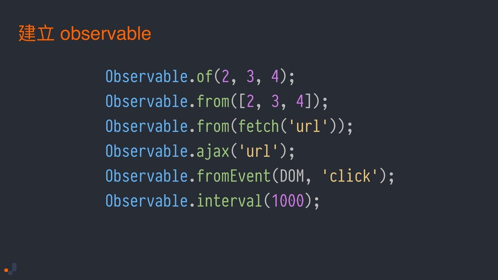 Observable.of(2, 3, 4); Observable.from([2, 3, ...