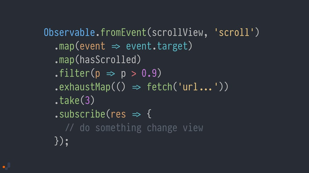 Observable.fromEvent(scrollView, 'scroll') .map...