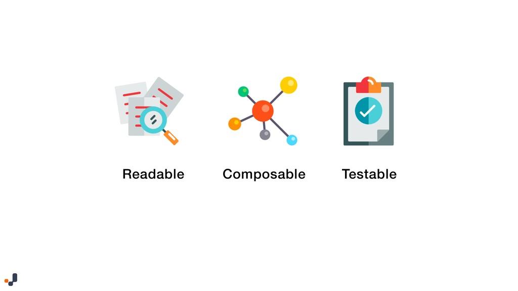 Readable Testable Composable