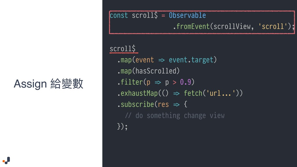 const scroll$ = Observable .fromEvent(scrollVie...