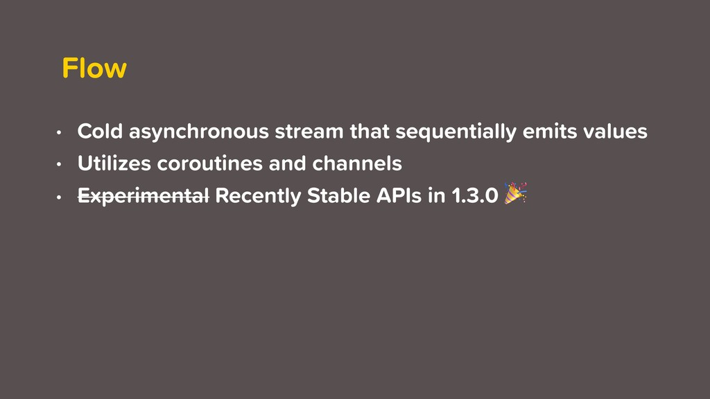 Flow • Cold asynchronous stream that sequential...