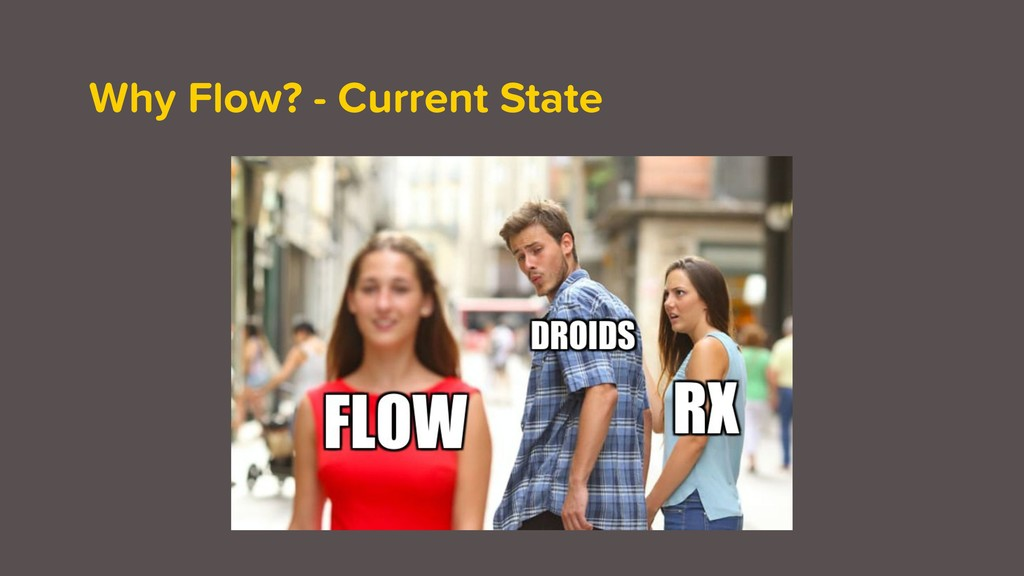 Why Flow? - Current State