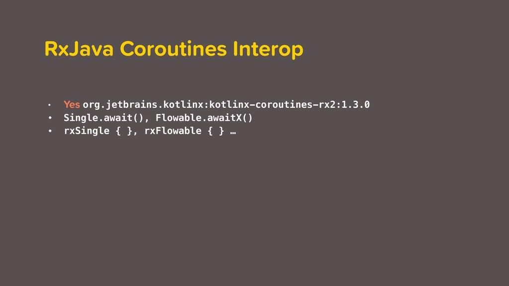 RxJava Coroutines Interop • Yes org.jetbrains.k...