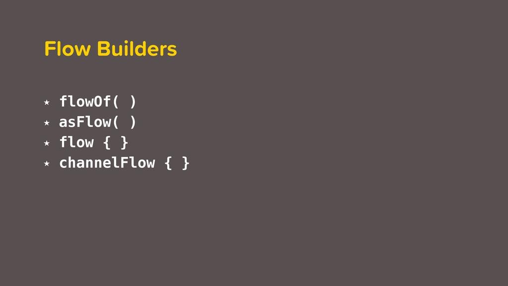 Flow Builders ★ flowOf( ) ★ asFlow( ) ★ flow { ...