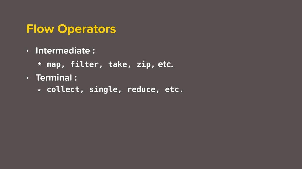 Flow Operators • Intermediate : ★ map, filter, ...