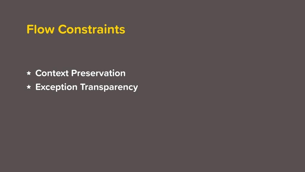 Flow Constraints ★ Context Preservation ★ Excep...