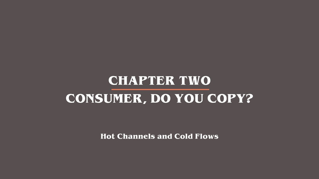 CHAPTER TWO CONSUMER, DO YOU COPY? Hot Channels...