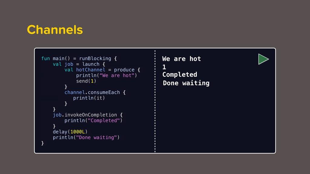 Channels fun main() = runBlocking { val job = l...