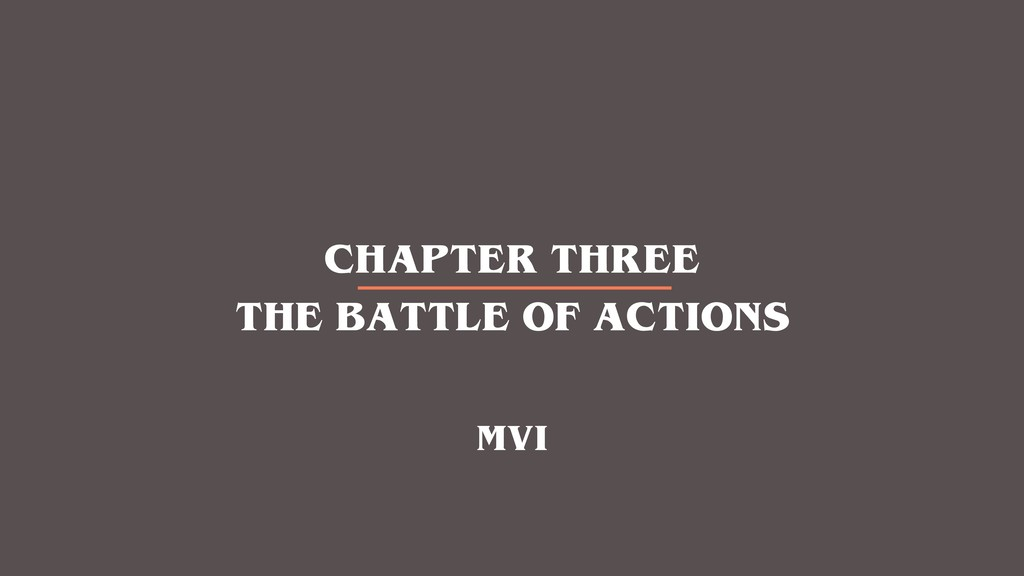CHAPTER THREE THE BATTLE OF ACTIONS MVI