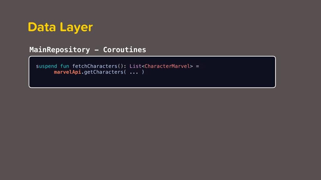Data Layer suspend fun fetchCharacters(): List<...