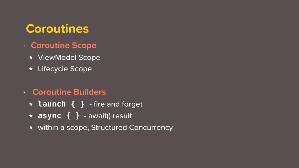 Coroutines • Coroutine Scope ★ ViewModel Scope ...