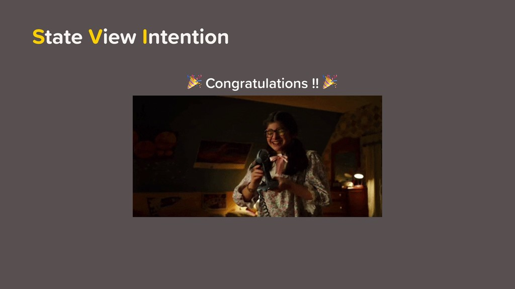 State View Intention  Congratulations !!